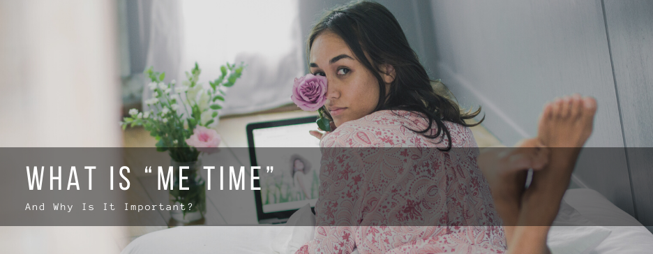 """What Is """"Me Time"""" And Why Is It Important?"""