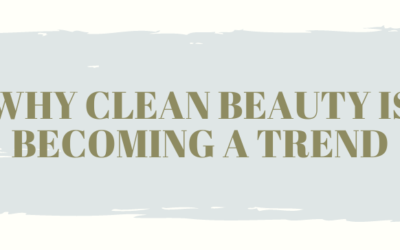 Why Clean Beauty Is Becoming A Trend