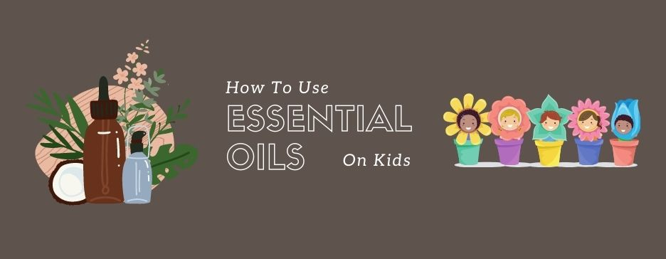 How To Use Essential Oils On Kids Safely
